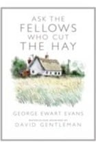George Ewart Evans, Ask the Fellows Who Cut the Hay
