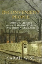 Sarah Wise, Inconvenient People: Lunacy, Liberty and the Mad-Doctors in Victorian England