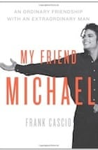Frank Cascio, My Friend Michael: An Ordinary Friendship with an Extraordinary Man: The Story of an Ordinary Friendship with an Extraordinary Man