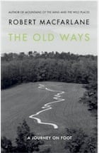 Robert Macfarlane, The Old Ways: A Journey on Foot