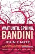 John Fante, Wait Until Spring, Bandini