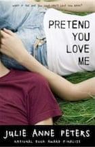 Julie Anne Peters, Pretend You Love Me