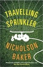 Nicholson Baker, Travelling Sprinkler