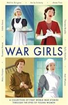 Adèle Geras, Melvin Burgess, Berlie Doherty, Mary Hooper, Anne Fine, Matt Whyman, Theresa Breslin, Sally Nicholls, Rowena House, War Girls