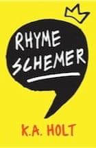 K. A. Holt, Rhyme Schemer