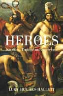 Heroes: Saviours, Traitors and Supermen by Lucy Hughes-Hallett