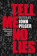 Tell Me No Lies: Investigative Journalism and its Triumphs edited by John Pilger