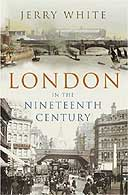 London in the Nineteenth Century by Jerry White