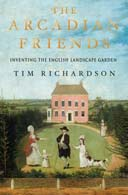 The Arcadian Friends: Inventing the English Landscape Garden by Tim Richardson