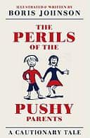 The Perils of the Pushy Parents by Boris Johnson