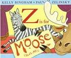 Z Is for Moose by Kelly Bingham and Paul O Zelinsky