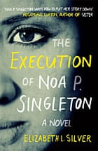 The Execution of Noa P Singleton by Elizabeth L Silver