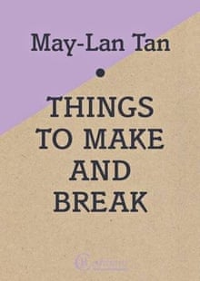 Things to Make and Break by May-Lan Tan