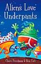 Aliens Love Underpants  Claire Freedman and Ben Cort