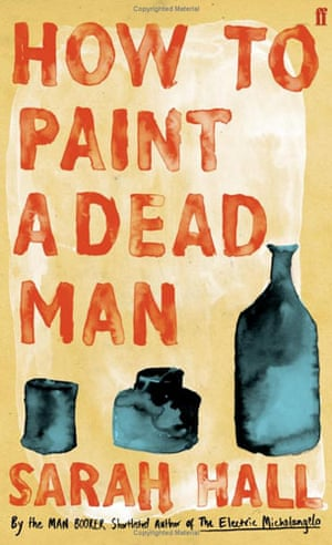 Booker longlist: Sarah Hall: How to Paint a Dead Man