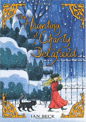 Older Childrens Books: Older Children's Books - The Haunting of Charity Delafield by Ian Beck