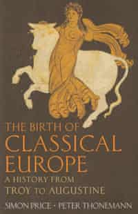 The Birth of Classical Europe by Simon Price and Peter Thoneman