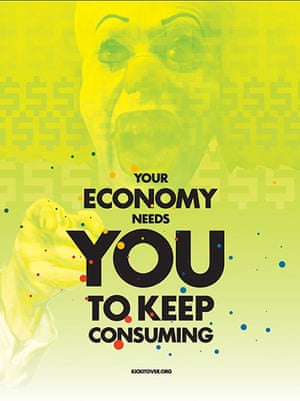 Adbusters gallery: Your Economy Needs You to Keep Consuming