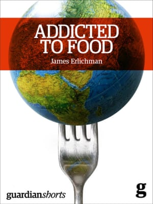 Addicted to Food (Guardian Shorts ebooks)