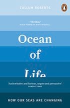 Ocean of Life: How our Seas are Changing, by Callum Roberts