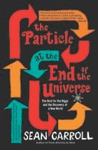 The Particle at the End of the Universe, by Sean Carroll