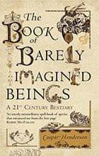 The Book of Barely Imagined Beings, by Caspar Henderson