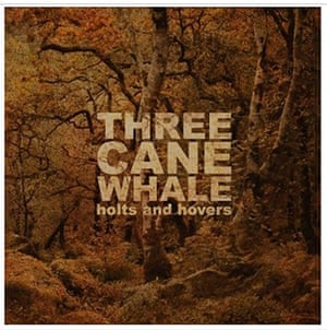 Hidden Gems: THREE CANE WHALE  Holts and Hovers cd cover