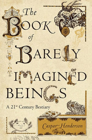 Winton Prize: The Book of Barely Imagined Beings by Caspar Henderson, published by Granta
