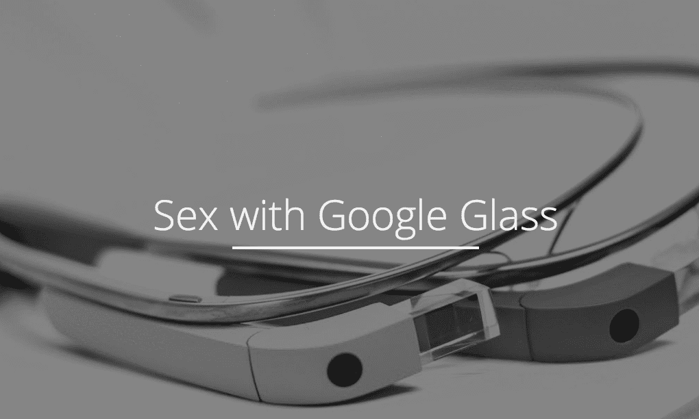 How to make sex 'more awesome' using Google Glass