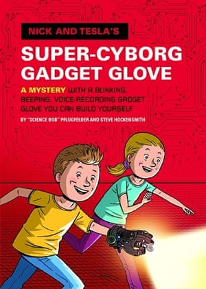 Cover: Nick and Tesla's Super-Cyborg Gadget Glove: A Mystery with a Blinking, Beeping, Voice-Recording Gadget Glove You Can Build Yourself
