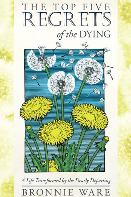 Top Five Regrets of the Dying by Bronnie Ware