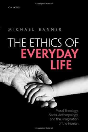 COVER: The ethics of everyday life by Michael Banner