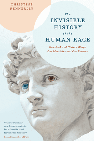 Christine Kenneally's The Invisible History of the Human Race: How DNA and History Shape Our Identities and Our Futures
