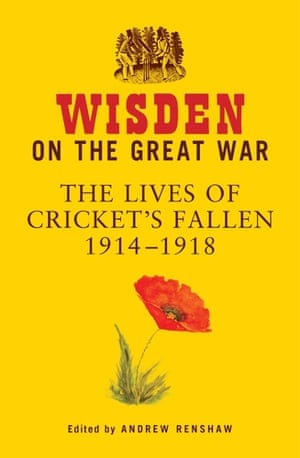Wisden on the Great WarThe Lives of Cricket's Fallen 1914-1918Editor(s): Andrew Renshaw- See more at: http://www.bloomsbury.com/uk/wisden-on-the-great-war-9781408832356/#sthash.ewV5Qy69.dpuf