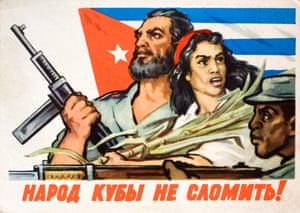 """""""The people of Cuba have not broken!"""" – this morale-boosting Soviet poster shows Cuban revolutionaries with machine guns and a peasant woman with a sugar cane in front of the Cuban flag. Photograph: Michael Nicholson/Corbis"""
