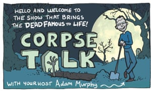 Corpse Talk: quizzing corpses of distinction.