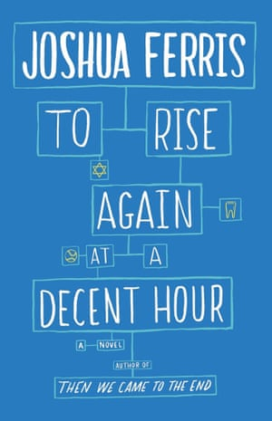 Joshua Ferris:To Rise Again at a Decent Hour (Viking)