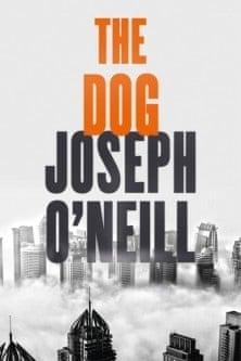 Joseph O'Neill: The Dog by (Fourth Estate).