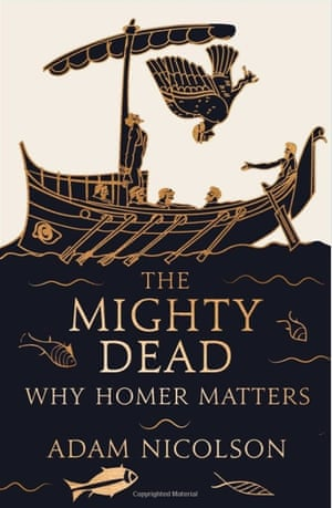 The Mighty Dead: Why Homer Matters by Adam Nicholson