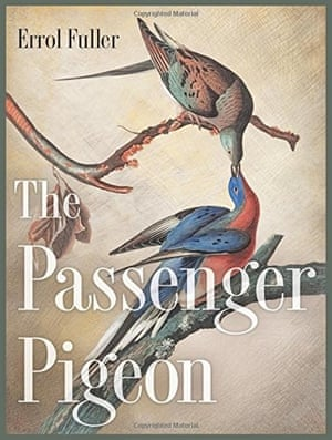 COVER: The passenger pigeon by Errol Fuller, from an aquatint by John James Audubon depicting a pair of adult passenger pigeons.