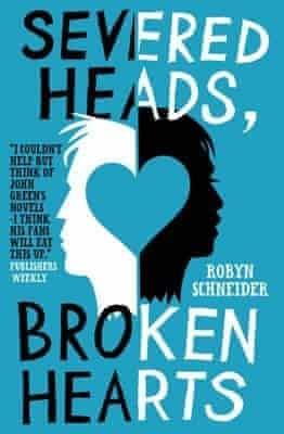 Severed Heads, Broken Hearts by Robyn Schneider
