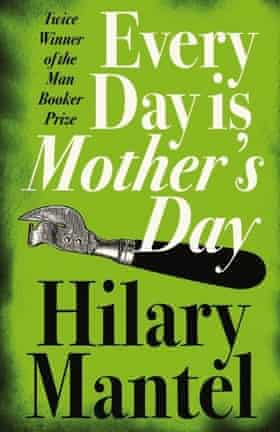 Hilary Mantel - Every Day is Mother's Day
