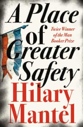 Hilary Mantel - A Greater Place of Safety.