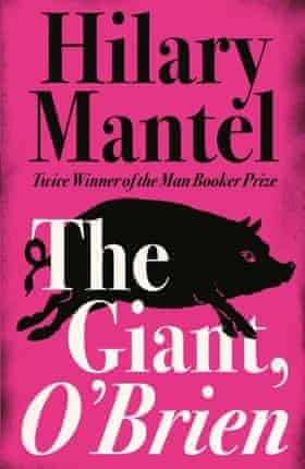 Hilary Mantel - The Giant, O'Brian.