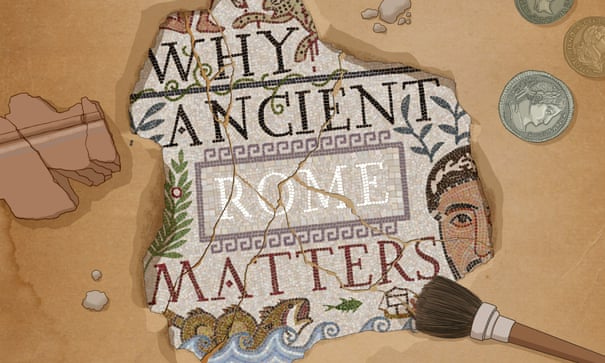 Mary Beard: why ancient Rome matters to the modern world | Books