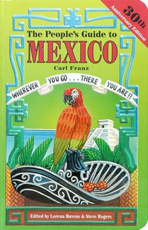 """The People's Guide to Mexico—""""Wherever You Go….There You Are"""""""