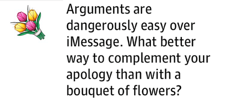 Arguments are dangerously easy over iMessage. What better way to complement your apology than with a bouquet of flowers?