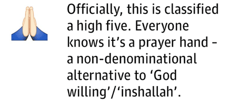 Officially, this is classified a high five. Everyone knows it's a prayer hand – a non-denominational alternative to 'God willing'/'inshallah'.