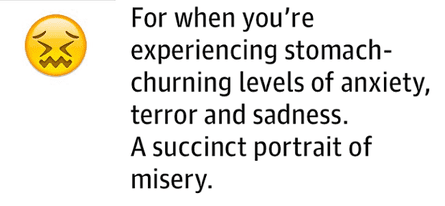 For when you're experiencing stomach-churning levels of anxiety, terror and sadness. Asuccinct portrait of misery.