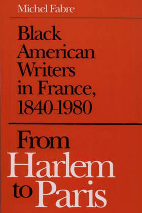 From Harlem to Paris: Black American Writers in France, 1840-1980, by Michael Fabre.